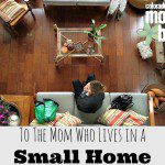 To the Mom Who Lives in a Small Home