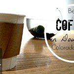 Best Coffee in Downtown Colorado Springs