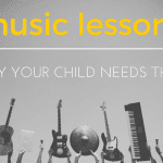Music Lessons: Why Your Child Needs Them