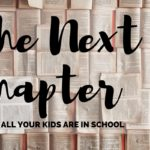 The Next Chapter: When All Your Kids are in School