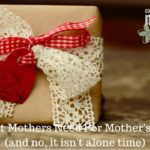 What Moms Need for Mother's Day (and no, it isn't alone time)