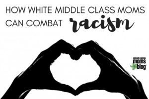 How White Middle Class Moms Can Combat Racism