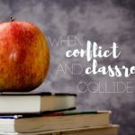When Conflict and Classroom Collide