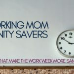 Working Mom Sanity Savers: Tasks that Make the Work Week More Sane