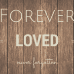 Forever Loved | Never Forgotten
