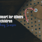 Creating a Heart for Others in Your Children This Holiday Season
