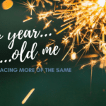 New Year, Old Me: Embracing More of the Same