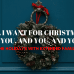 All I Want for Christmas is You, and You, and You: Holidays with Extended Family