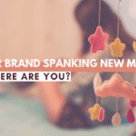 Dear Brand Spanking New Moms: Where Are You?