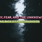 Worry, Fear, and the Unknown: Taking Back My Kids Childhood
