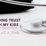 Building Trust with My Kids One Doctor Visit At A Time