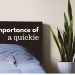 The Importance of a Quickie: Staying Connected To Your Partner