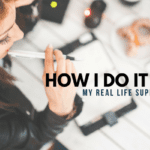 How I Do It ALL: My Real Life Super Power