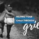 Helping Your Child Through Grief: Navigating the Heartbreak