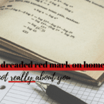 The Dreaded Red Mark on Homework: It's Not Really About You