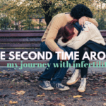 The Second Time Around: My Journey with Infertility