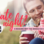 Date Night? 13 Reasons Why You Should Go Out Tonight