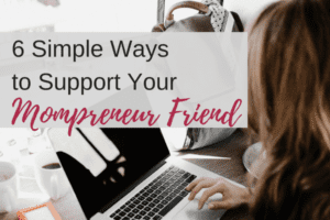 Support Mompreneur Friend