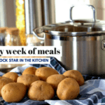 An Easy Week of Meals: Feel Like a Rock Star in the Kitchen