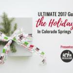 Ultimate 2017 Guide To The Holidays Around Colorado Springs