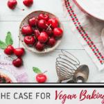 The Case for Vegan Baking