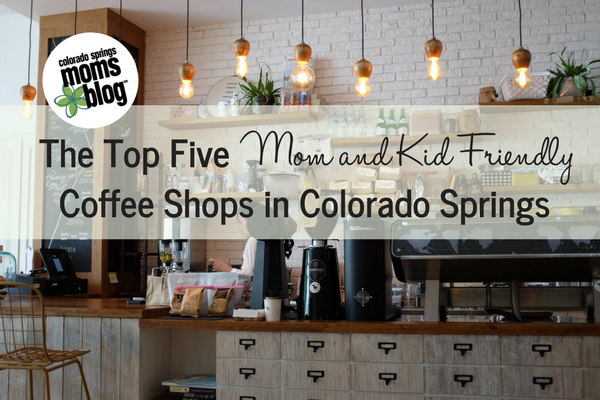 The Top Five Mom and Kid Friendly Coffee Shops in Colorado Springs