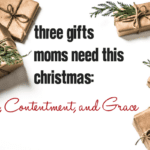 Three Gifts Moms Need This Christmas: Peace, Contentment and Grace