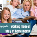 The Decision: Working Mom or Stay at Home Mom?