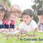 2018 Guide to Spring Break Activities in Colorado Springs