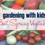 Gardening with Kids: Spring Veggies